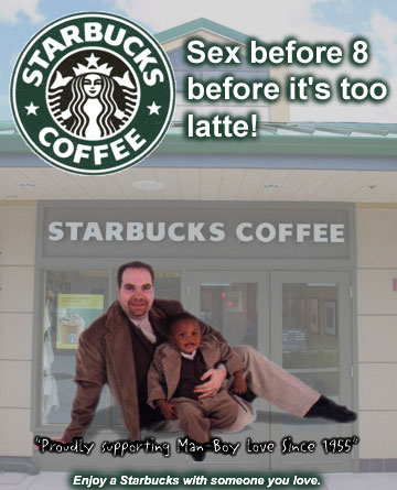 Innapropriate Starbucks ads: NAMBLA Friendly (Click for Original)